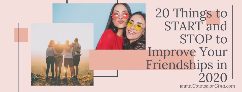 20 Things to START and STOP to Improve Your Friendships in 2020